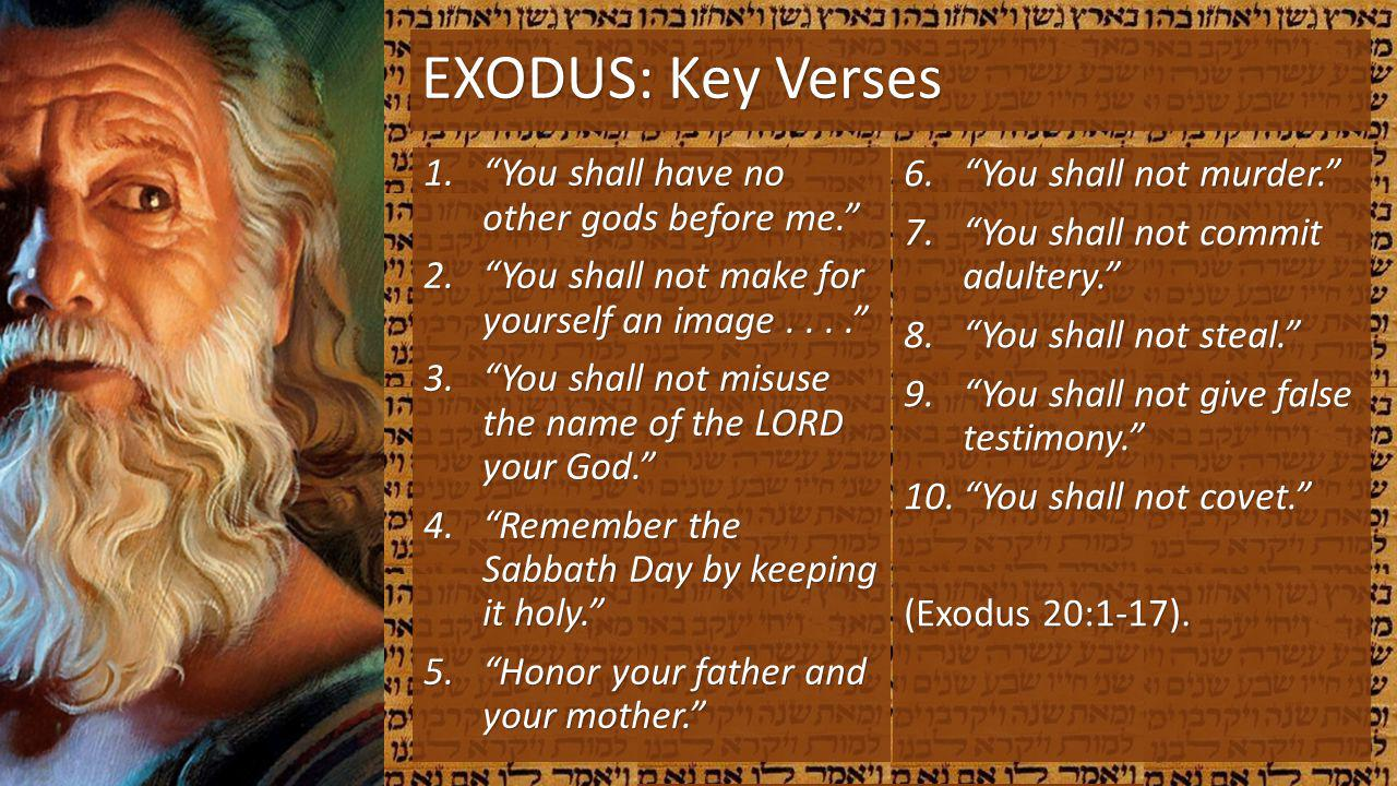 EXODUS: Key Verses 1.You shall have no other gods before me. 2.You shall not make for yourself an image.... 3.You shall not misuse the name of the LOR