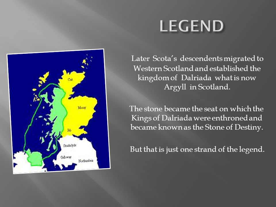 Later Scotas descendents migrated to Western Scotland and established the kingdom of Dalriada what is now Argyll in Scotland.