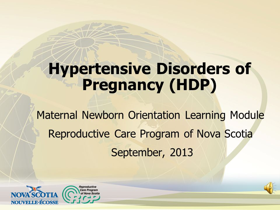 Maternal Newborn Orientation Learning Module Reproductive Care Program of Nova Scotia September, 2013 Hypertensive Disorders of Pregnancy (HDP)