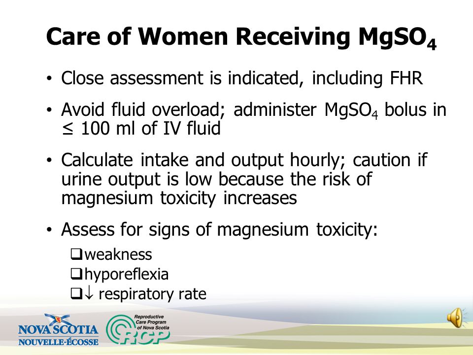 Magnesium Sulphate (MgSO 4 ) Given to prevent or treat eclampsia IV loading dose (usually 4 gm), followed by 1 to 2 gm/hr If a seizure occurs, another