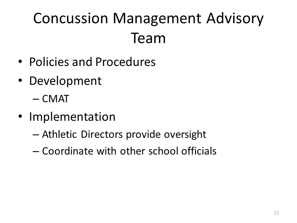 Concussion Management Advisory Team Policies and Procedures Development – CMAT Implementation – Athletic Directors provide oversight – Coordinate with other school officials 11