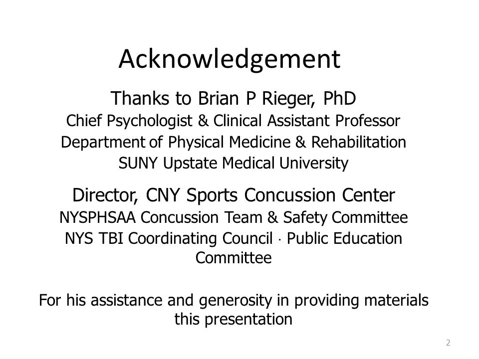 2 Acknowledgement Thanks to Brian P Rieger, PhD Chief Psychologist & Clinical Assistant Professor Department of Physical Medicine & Rehabilitation SUNY Upstate Medical University Director, CNY Sports Concussion Center NYSPHSAA Concussion Team & Safety Committee NYS TBI Coordinating Council Public Education Committee For his assistance and generosity in providing materials this presentation