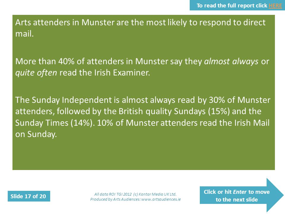 Click or hit Enter to move to the next slide Slide 17 of 20 To read the full report click HEREHERE Arts attenders in Munster are the most likely to re