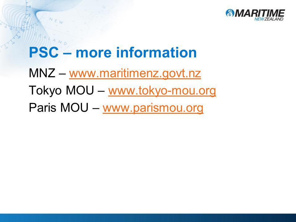 PSC – more information MNZ – www.maritimenz.govt.nzwww.maritimenz.govt.nz Tokyo MOU – www.tokyo-mou.orgwww.tokyo-mou.org Paris MOU – www.parismou.orgwww.parismou.org