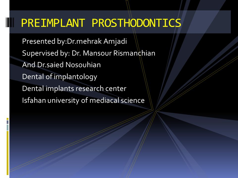 Presented by:Dr.mehrak Amjadi Supervised by: Dr. Mansour Rismanchian And Dr.saied Nosouhian Dental of implantology Dental implants research center Isf