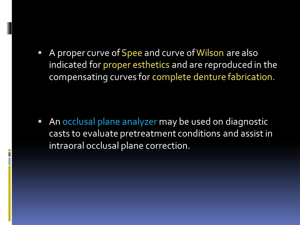 A proper curve of Spee and curve of Wilson are also indicated for proper esthetics and are reproduced in the compensating curves for complete denture