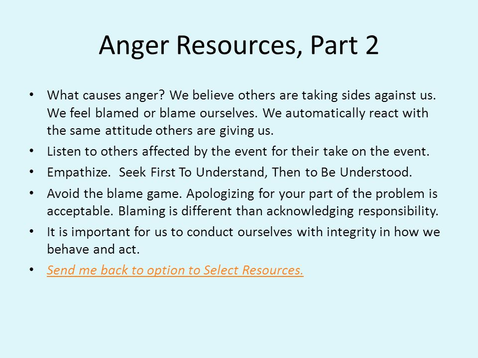 Anger Resources, Part 2 What causes anger.We believe others are taking sides against us.