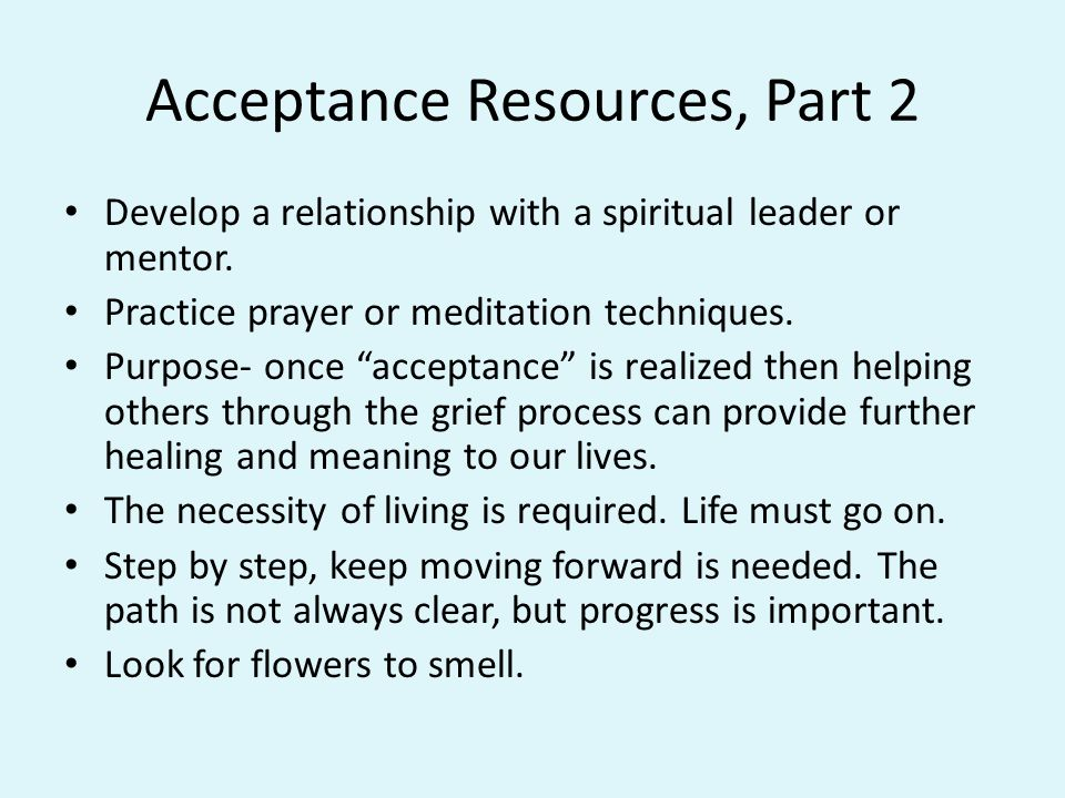 Acceptance Resources, Part 2 Develop a relationship with a spiritual leader or mentor.