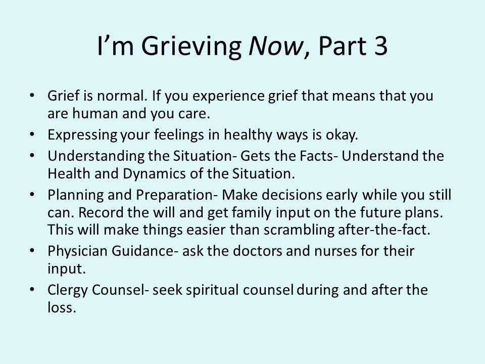 Im Grieving Now, Part 3 Grief is normal.