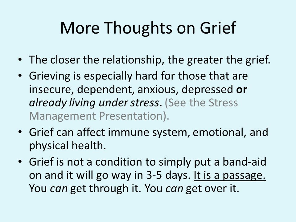 More Thoughts on Grief The closer the relationship, the greater the grief.