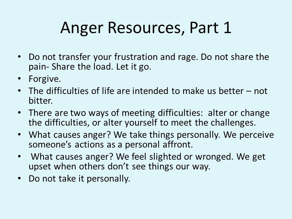 Anger Resources, Part 1 Do not transfer your frustration and rage.