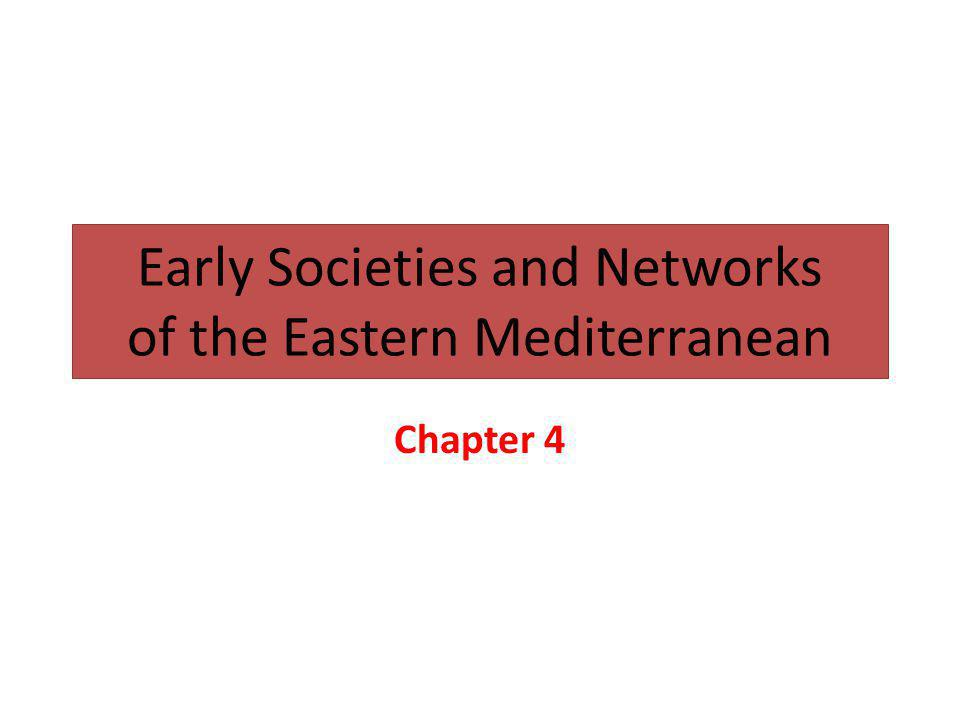 Early Societies and Networks of the Eastern Mediterranean Chapter 4