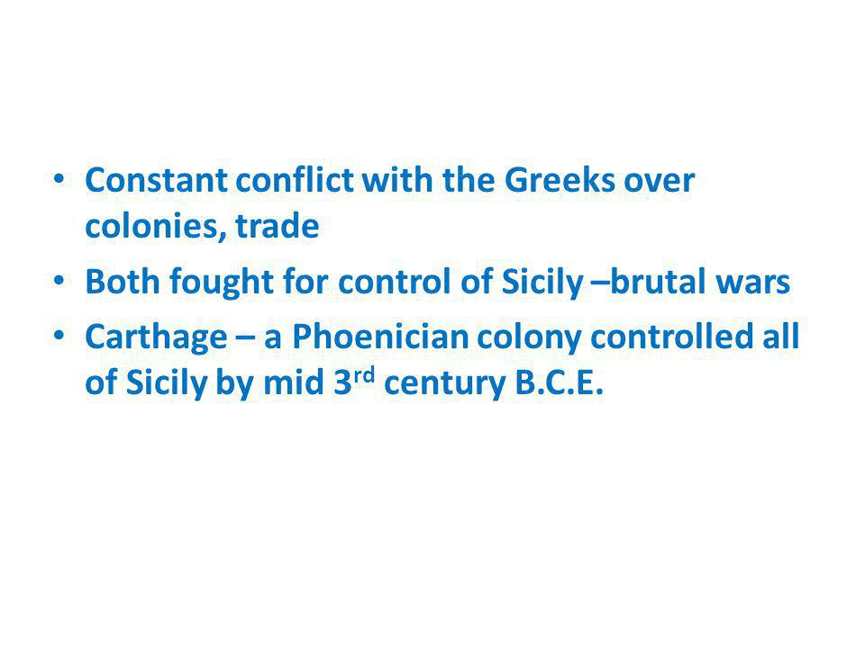 Constant conflict with the Greeks over colonies, trade Both fought for control of Sicily –brutal wars Carthage – a Phoenician colony controlled all of