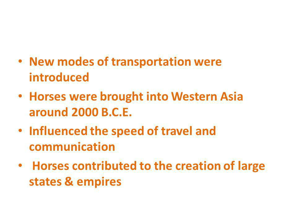 New modes of transportation were introduced Horses were brought into Western Asia around 2000 B.C.E. Influenced the speed of travel and communication