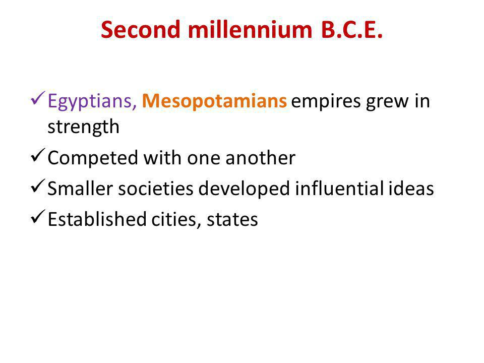 Second millennium B.C.E. Egyptians, Mesopotamians empires grew in strength Competed with one another Smaller societies developed influential ideas Est