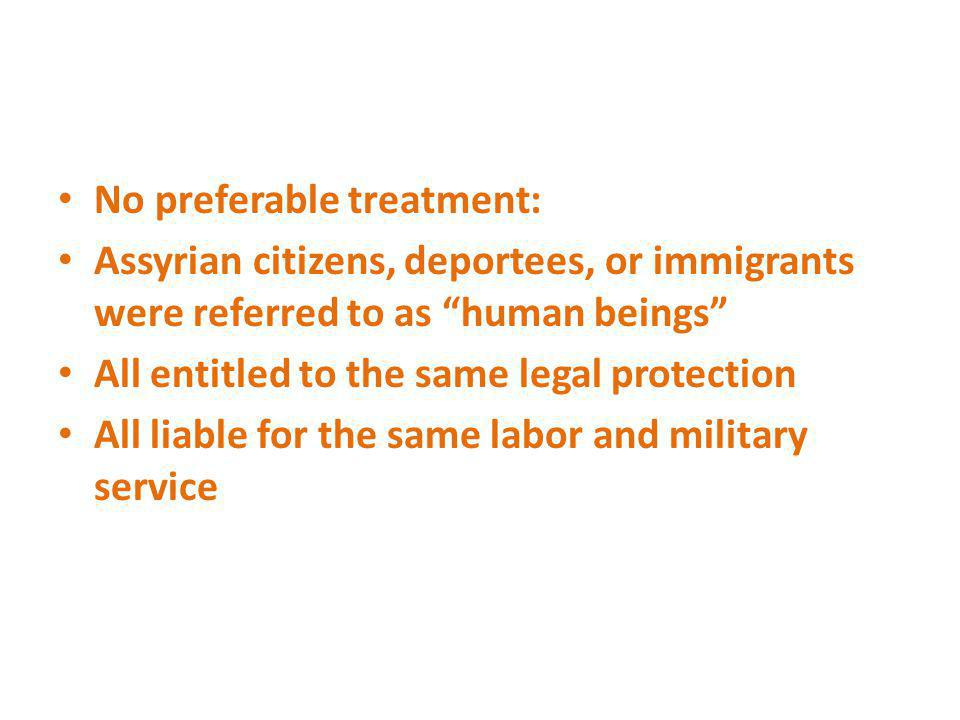 No preferable treatment: Assyrian citizens, deportees, or immigrants were referred to as human beings All entitled to the same legal protection All li