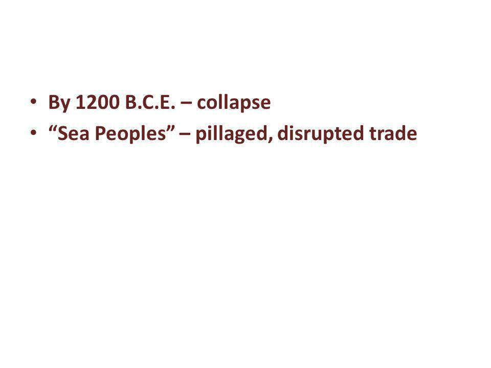 By 1200 B.C.E. – collapse Sea Peoples – pillaged, disrupted trade