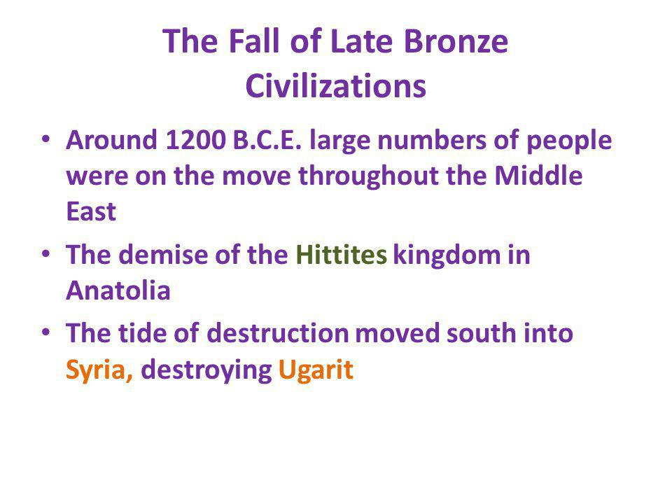 The Fall of Late Bronze Civilizations Around 1200 B.C.E. large numbers of people were on the move throughout the Middle East The demise of the Hittite