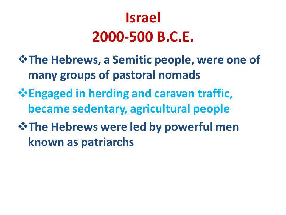 Israel 2000-500 B.C.E. The Hebrews, a Semitic people, were one of many groups of pastoral nomads Engaged in herding and caravan traffic, became sedent