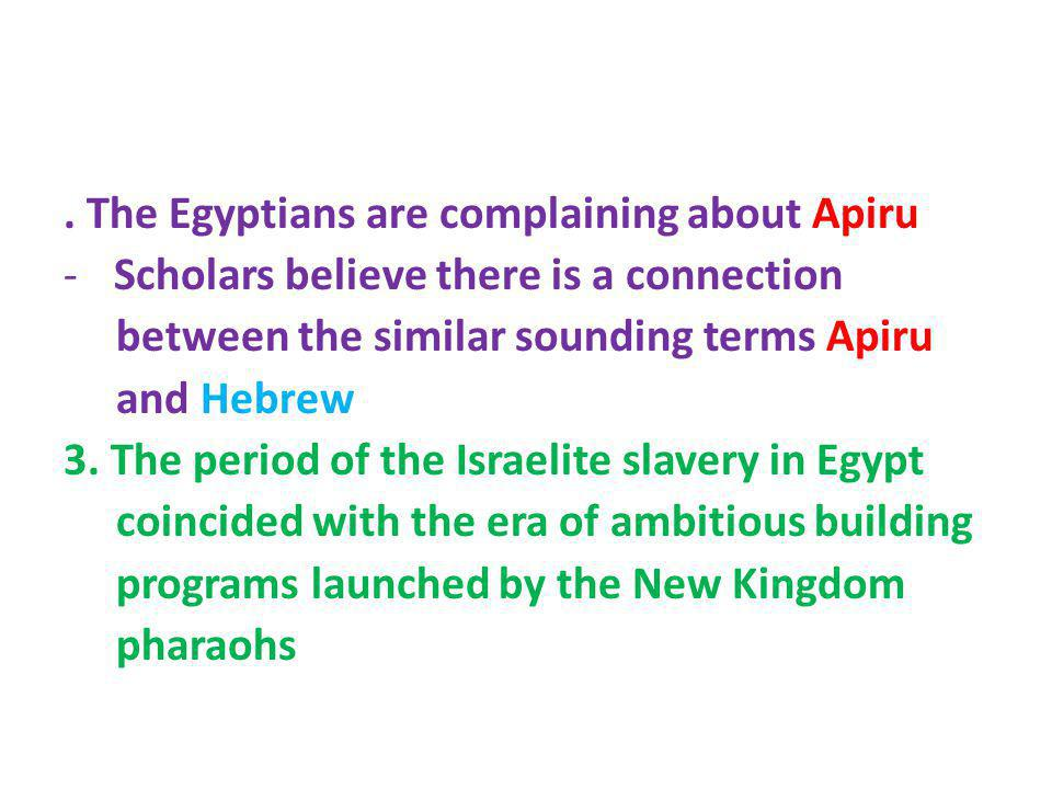 . The Egyptians are complaining about Apiru - Scholars believe there is a connection between the similar sounding terms Apiru and Hebrew 3. The period