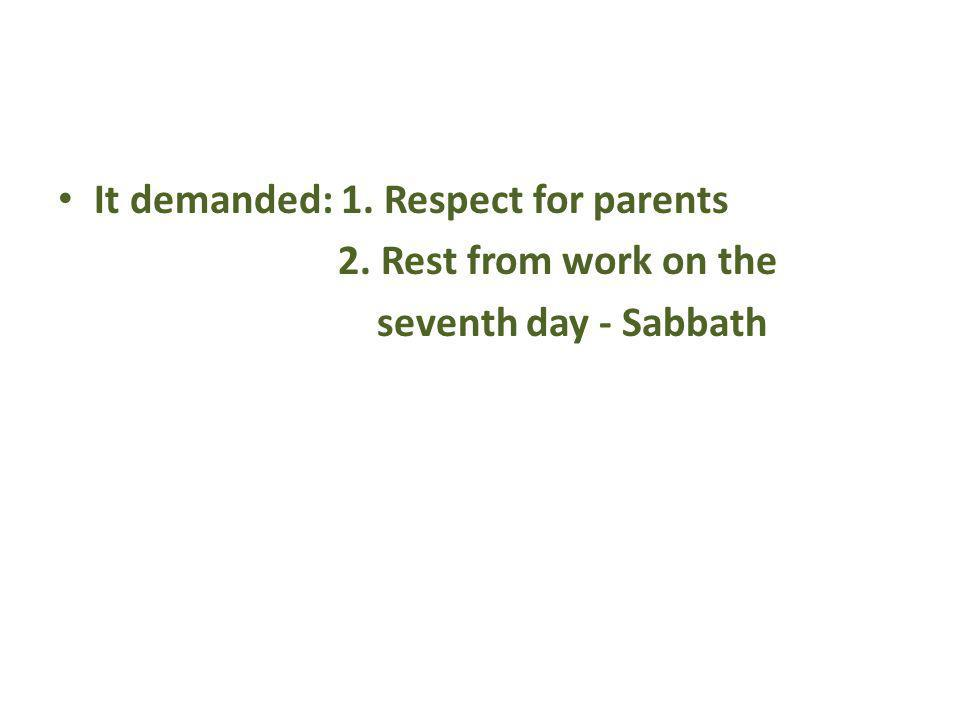 It demanded: 1. Respect for parents 2. Rest from work on the seventh day - Sabbath