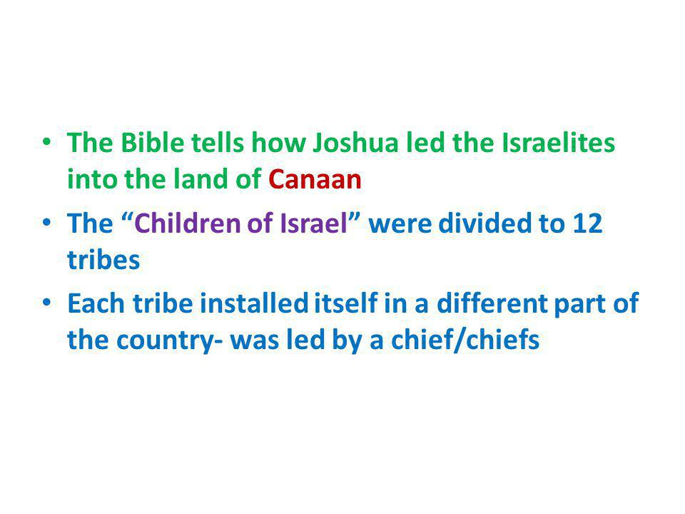 The Bible tells how Joshua led the Israelites into the land of Canaan The Children of Israel were divided to 12 tribes Each tribe installed itself in