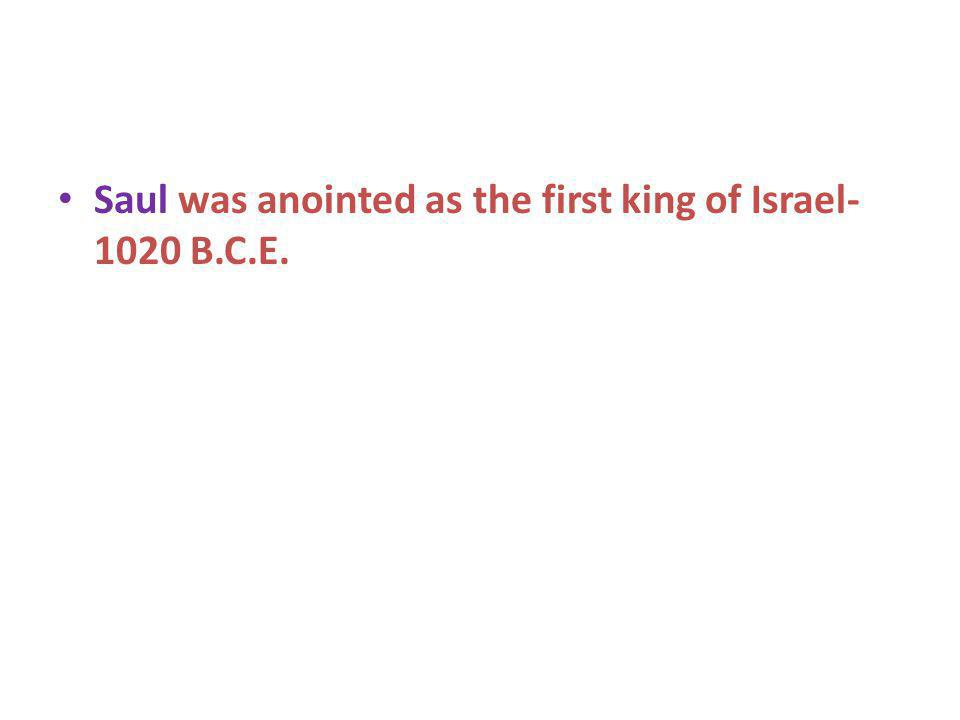 Saul was anointed as the first king of Israel- 1020 B.C.E.