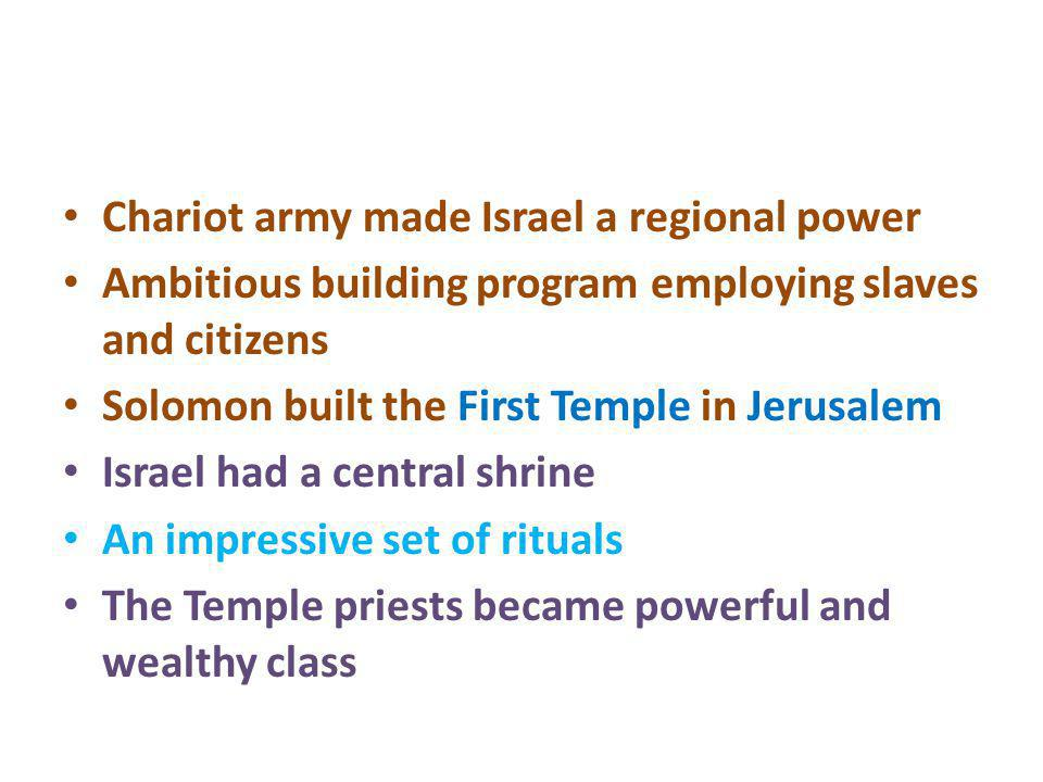 Chariot army made Israel a regional power Ambitious building program employing slaves and citizens Solomon built the First Temple in Jerusalem Israel