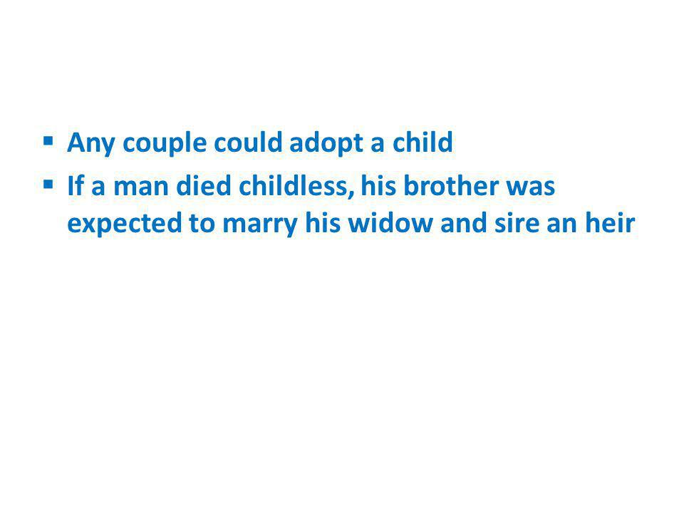 Any couple could adopt a child If a man died childless, his brother was expected to marry his widow and sire an heir