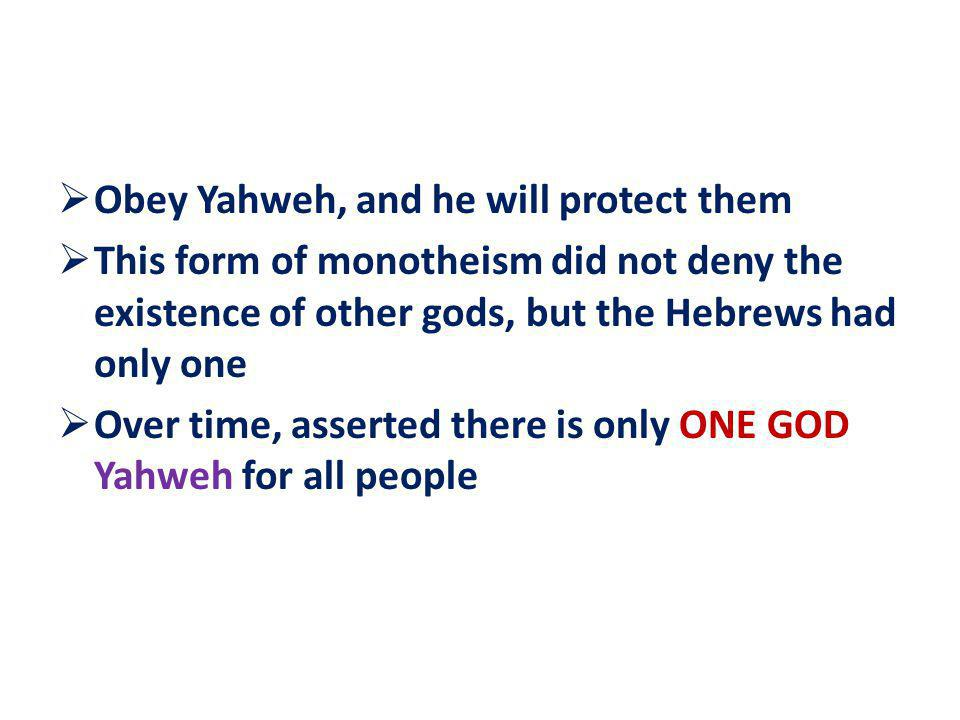 Obey Yahweh, and he will protect them This form of monotheism did not deny the existence of other gods, but the Hebrews had only one Over time, assert