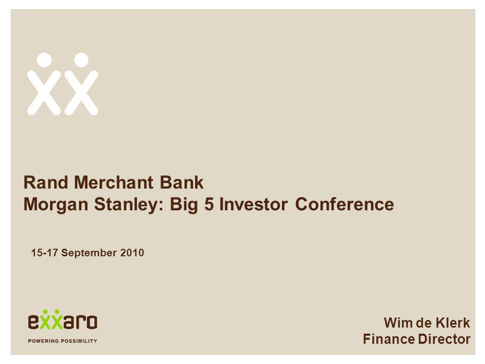 Rand Merchant Bank Morgan Stanley: Big 5 Investor Conference Wim de Klerk Finance Director 15-17 September 2010