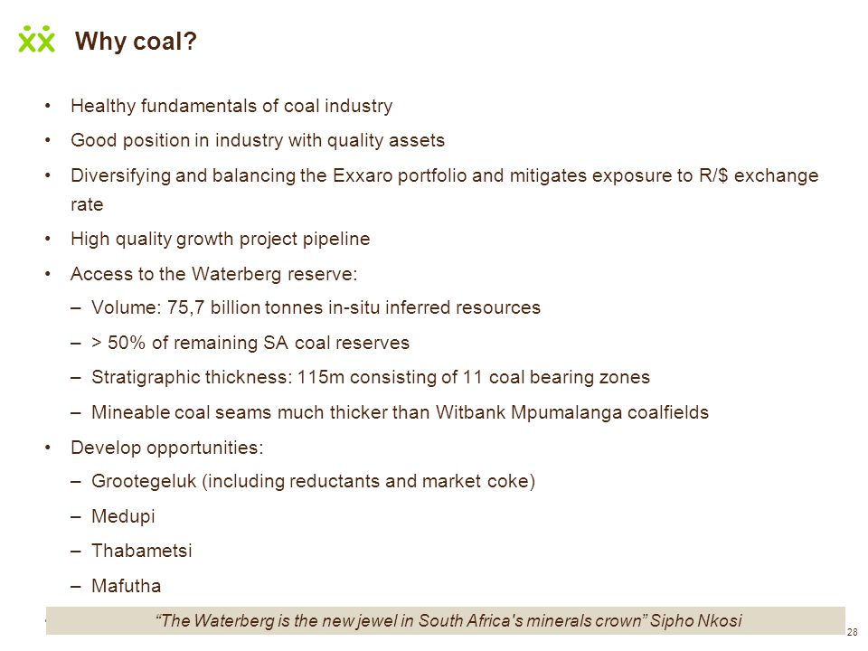 28 Why coal? Healthy fundamentals of coal industry Good position in industry with quality assets Diversifying and balancing the Exxaro portfolio and m