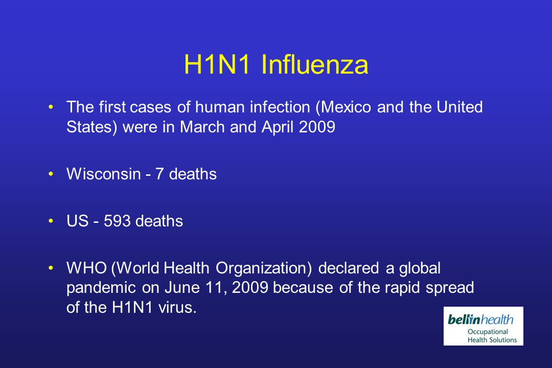 H1N1 Influenza H1N1 is a new virus which the immune system does not recognize.
