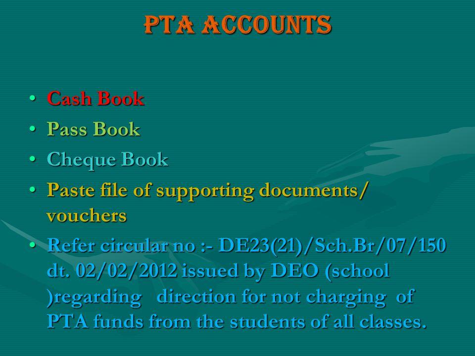 PTA ACCOUNTS Cash BookCash Book Pass BookPass Book Cheque BookCheque Book Paste file of supporting documents/ vouchersPaste file of supporting documen