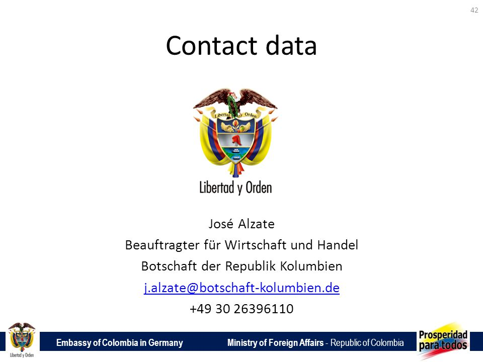 Embassy of Colombia in Germany Ministry of Foreign Affairs - Republic of Colombia Contact data José Alzate Beauftragter für Wirtschaft und Handel Bots