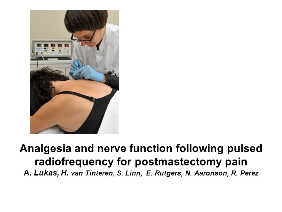 Analgesia and nerve function following pulsed radiofrequency for postmastectomy pain A. Lukas, H. van Tinteren, S. Linn, E. Rutgers, N. Aaronson, R. P