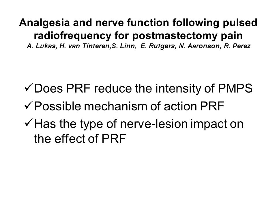 Analgesia and nerve function following pulsed radiofrequency for postmastectomy pain A. Lukas, H. van Tinteren,S. Linn, E. Rutgers, N. Aaronson, R. Pe