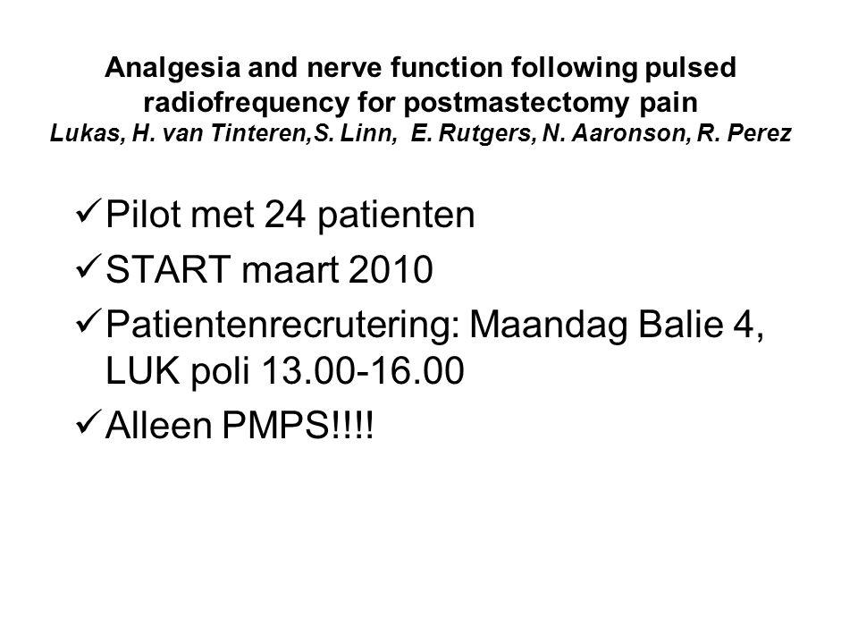 Pilot met 24 patienten START maart 2010 Patientenrecrutering: Maandag Balie 4, LUK poli 13.00-16.00 Alleen PMPS!!!.