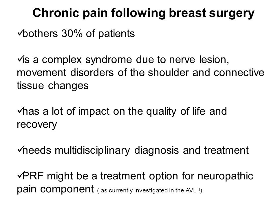Chronic pain following breast surgery bothers 30% of patients is a complex syndrome due to nerve lesion, movement disorders of the shoulder and connec