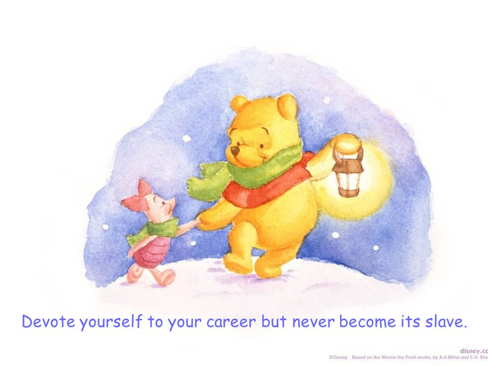 Devote yourself to your career but never become its slave.