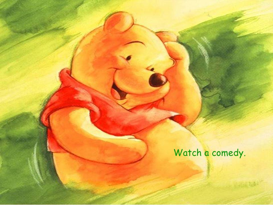 Watch a comedy.