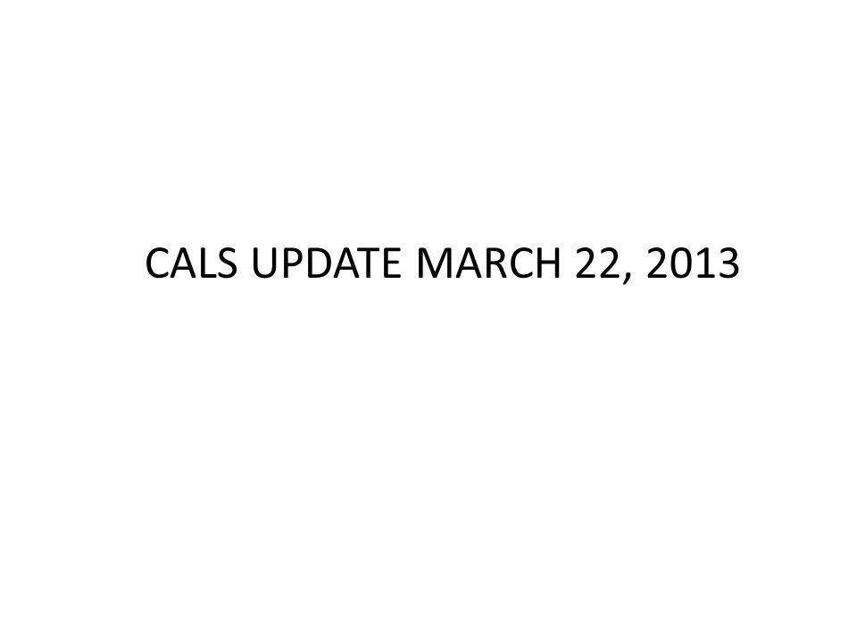 CALS UPDATE MARCH 22, 2013