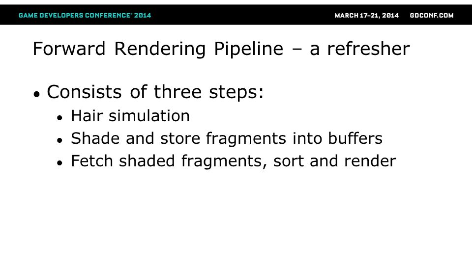 Forward Rendering Pipeline – a refresher Consists of three steps: Hair simulation Shade and store fragments into buffers Fetch shaded fragments, sort