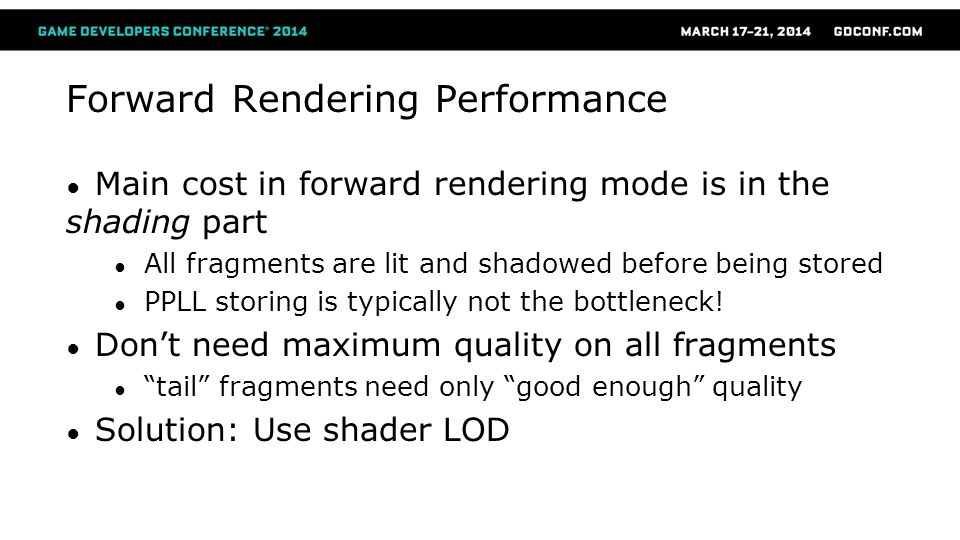 Forward Rendering Performance Main cost in forward rendering mode is in the shading part All fragments are lit and shadowed before being stored PPLL s