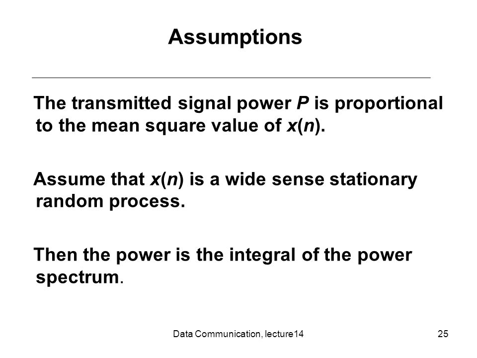 Data Communication, lecture1425 The transmitted signal power P is proportional to the mean square value of x(n).