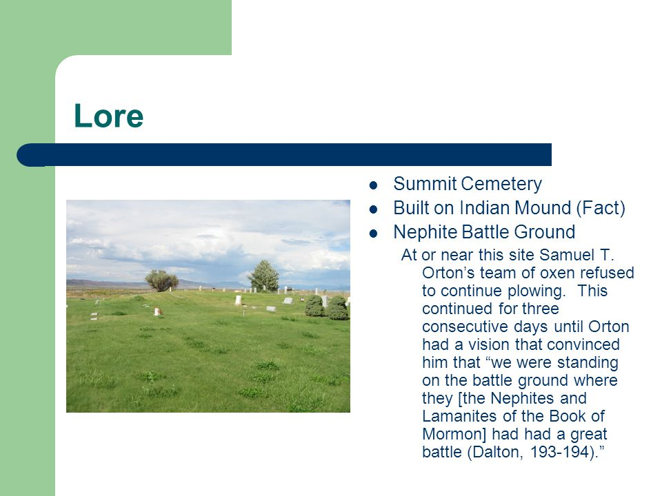 Lore Summit Cemetery Built on Indian Mound (Fact) Nephite Battle Ground At or near this site Samuel T.