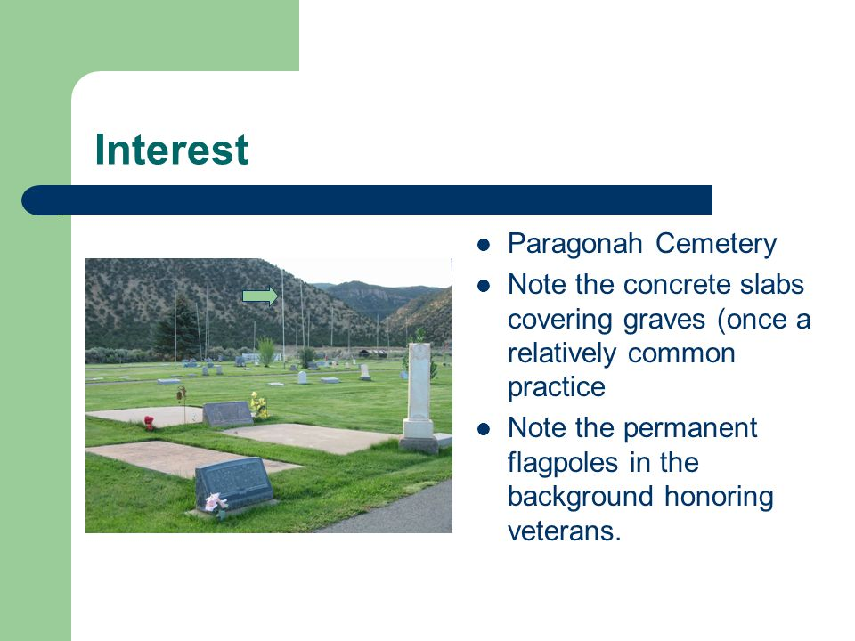 Interest Paragonah Cemetery Note the concrete slabs covering graves (once a relatively common practice Note the permanent flagpoles in the background