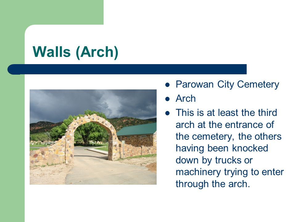 Walls (Arch) Parowan City Cemetery Arch This is at least the third arch at the entrance of the cemetery, the others having been knocked down by trucks