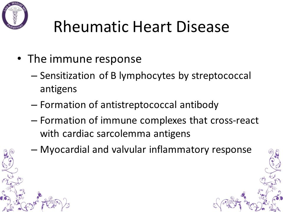 Rheumatic Heart Disease Group A B-hemolytic streptococcal infection of the upper respiratory tract is the trigger in predisposed individuals – 30-50 n