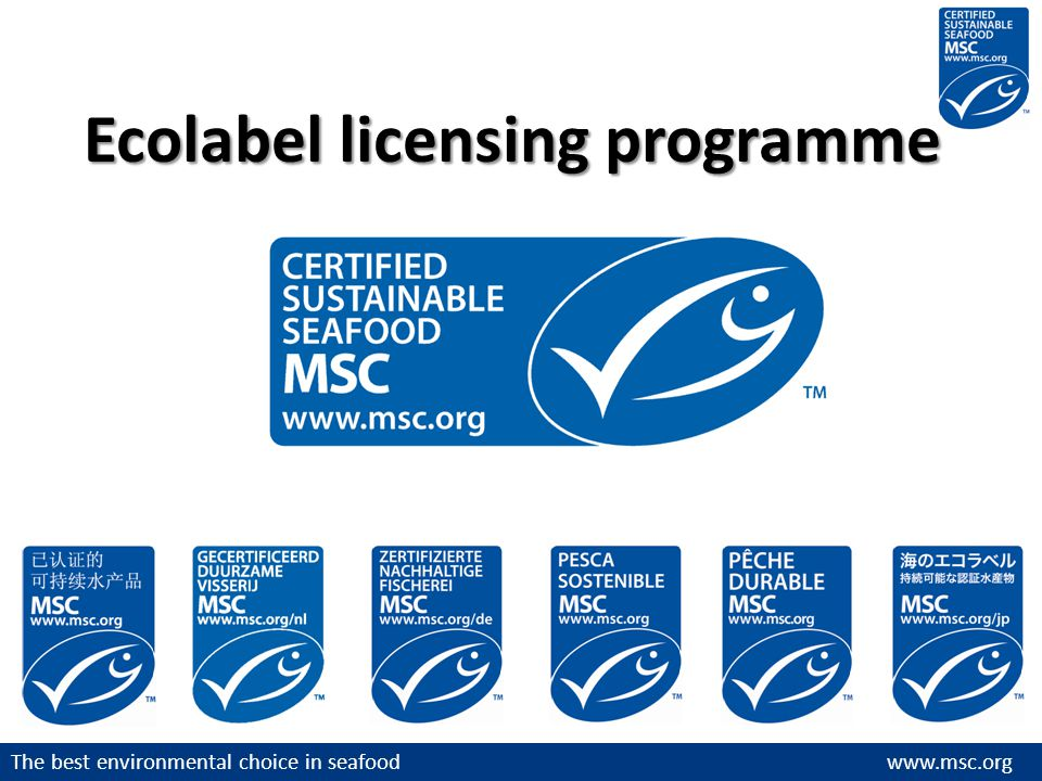 The best environmental choice in seafood www.msc.org Ecolabel licensing programme